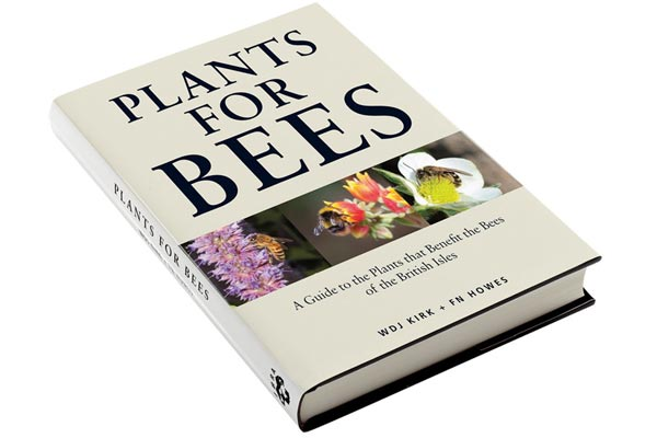 Plant for Bees. A Guide to the Plants that Benefit the Bees of the British Isles